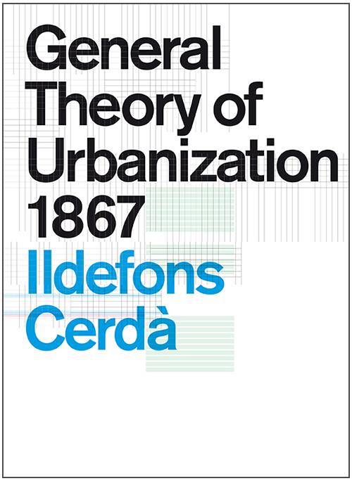 General Theory of Urbanization 1867- Ildefons Cerdà